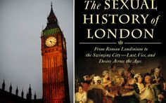 """The Sexual History of London: From Roman Londinium... Lust, Vice, and Desire across the Ages"" by Catharine Arnold. At the link, an interview with Arnold, at the time of the London Olympics,. touching on ""2,000 years' worth of amorous activities, arguing that the British capital has a particularly randy past. ""Paris is the city of Love,"" she writes, ""but London is the city of Lust."""