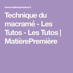 Technique du macramé - Les Tutos - Les Tutos | MatièrePremière Creations, Tips, How To Make, Bracelets, Crochet, Beading, Jewelry, Ideas, Dots