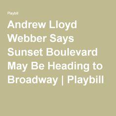 Andrew Lloyd Webber Says Sunset Boulevard May Be Heading to Broadway | Playbill
