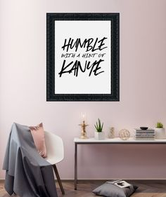 Humble With A Hint Of Kanye Print Download by KNS Digital   #kanyefangift #kanyewestprint #humblewithahintofkanye #modernquoteposter #typographicwallart #digitalposterprint #kanyewest #kanyefanwallhanging #kanyequotes