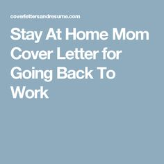 use this cover letter sample as a template if you are planning to return to work after raising children stay at home mom - Sample Resume For Stay At Home Mom Returning To Work