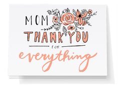 Mom Thank You For Everything - Send a Mother's Day greeting card right from your phone or computer with Punkpost! Just pick your card, type your message and tell us where to send it. We take care of the rest! Mothers Day Presents, Mothers Day Cards, Happy Mothers Day, Gifts For Mom, Mothersday Quotes, Mother's Day Greeting Cards, Your Message, Your Cards, Everything
