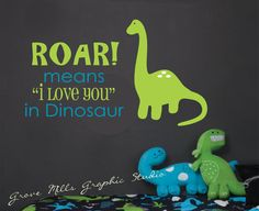 Roar means I love you  Dinosaur Wall Decal  by GroveMillsGraphics, $35.00. if we have a boy i want to have cute dinosaurs or whales theme
