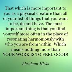 Abraham-Hicks: Your work is to feel good!