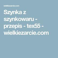 Szynka z szynkowaru - przepis - tex55 - wielkiezarcie.com