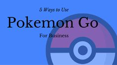 5 Ways to Use Pokemon Go for Business