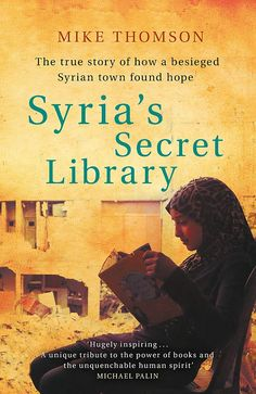 The extraordinary story of how the besieged Syrian town of Daraya found hope and inspiration in a secret underground library Library Catalog, Online Library, Michael Palin, Black Books, Syria, Nonfiction, True Stories, Audiobooks, Ebooks