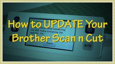 Watch how to update the software in your Brother Scan n Cut.