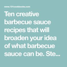 Ten creative barbecue sauce recipes that will broaden your idea of what barbecue sauce can be. Step up your grilling game this summer!