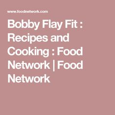 Bobby Flay Fit : Recipes and Cooking : Food Network | Food Network
