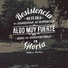 """""""Resistencia no es sólo la habilidad de soportar algo muy fuerte, sino de convertirlo en gloria."""" -William Barclay #ExploraDios #Frases"""