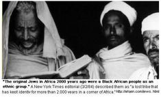 """The original Jews in Africa 2000 years ago were a Black African people as an ethnic group. (Massey: Egypt Light of the Word p.501). Many of them still are Black, in northern Africa such as the Falasha Jews of Ethiopia. A New York Times editorial (3/2/84) described them as """"a lost tribe that has kept its identity for more than 2,000 years in a remote corner of Africa."""" Abraham, ancestor of the Hebrews, was from Chaldea; the ancient Chaldeans were Black."""