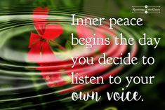 Inner peace begins the day you decide to listen to your own voice