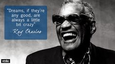 For Hank, who is wonderfully more than a little crazy & loves Ray Charles. Ray Charles, Dream Quotes, Quotes To Live By, Life Quotes, Quotes Quotes, Motivational Quotes, Inspirational Quotes, Achievement Quotes, Music Pics