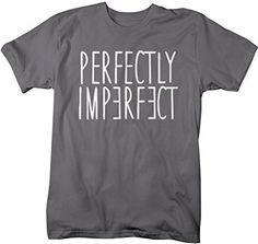 Shirts By Sarah Men's Perfectly Imperfect T-Shirt Unique Shirts Be You