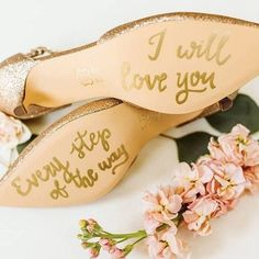 """Soles of shoes with gold lettering saying """"I love you every step of the way"""" {MEGAN MORALES}"""