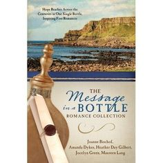 Message in a Bottle Romance Collection: Hope Reaches Across the Centuries Through One Single Bottle, Inspiring Five Romances