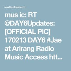 mus ic: RT @DAY6Updates: [OFFICIAL PIC] 170213 DAY6 #Jae at Arirang Radio Music Access https://t.co/s3YLzARnab