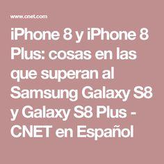 iPhone 8 y iPhone 8 Plus: cosas en las que superan al Samsung Galaxy S8 y Galaxy S8 Plus - CNET en Español