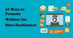 10 Ways to Promote Webinar for Sales Enablement:  Gone are the days when people use to attend seminars in faraway places. The ideas can be presented in a better and effective way through webinars. Since its introduction, ways of marketing have greatly improved as it has taken digital marketing by storm. #searchengineoptimization  #webdesign  #socialmediamarketing  #internetmarketing