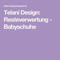 Telani Design: Resteverwertung - Babyschuhe