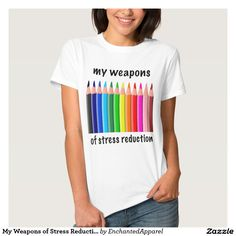 My Weapons of Stress Reduction for Colorists T-shirts