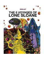 The 6 voyages of Lone Sloane / Philippe Druillet. Sloane, a solitary interstellar traveler imbued with mystical powers, wanders a Lovecraftian universe alive with star dragons, planet-sized machines, insane robots and godlike beings. Reproduction of the 1972 French graphic novel. The large-scale format is a fitting match for Druillet's stupendous cosmic art. Druillet would go on to launch Metal Hurlant with Moebius, but Lone Sloane remains his masterpiece.