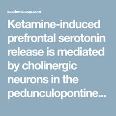 Ketamine-induced prefrontal serotonin release is mediated by cholinergic neurons in the pedunculopontine tegmental nucleus | International Journal of Neuropsychopharmacology | Oxford Academic