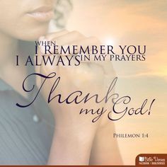 I always #thank my #God as I remember you in my #prayers  #Philemon 1:4 #Jesus #Christ #iBibleverses #Thanksgiving  More at http://ibibleverses.christianpost.com/