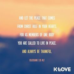 ENCOURAGING WORD via @kloveradio  VERSE OF THE DAY via @youversion  And let the peace of God rule in your hearts to which also you were called in one body; and be thankful. Colossians 3:15 NKJV  http://ift.tt/1H6hyQe  Facebook/smpsocialmediamarketing  Twitter @smpsocialmedia  #Bible #Quote #Inspiration #Hope #Faith #FollowMe #Follow #Tulsa #Twitter #VOTD