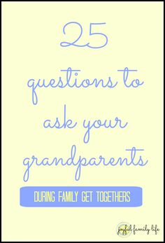 25 Questions to Ask Your Grandparents during family get-togethers. Perfect for Thanksgiving and Christmastime!
