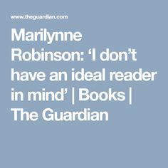 Marilynne Robinson: 'I don't have an ideal reader in mind' | Books | The Guardian