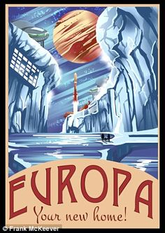 Europa - known for its ice surface with geysers of water erupting - may one day be 'your n...