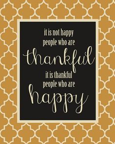 Free Thanksgiving Printable:  It is not happy people who are thankful, it is thankful people who are happy.