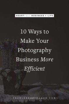 These 10 ways to make your photography business more efficient will certainly get you going in the right direction!