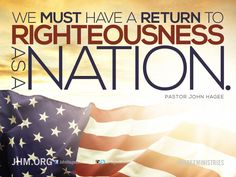 We must have a return to righteousness as a nation. - Pastor John Hagee