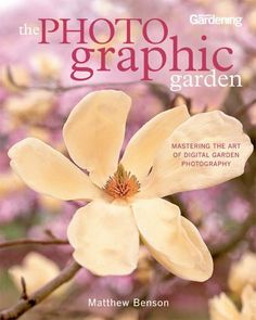 The Photo-Graphic Garden: Mastering the Art of Digital Garden Photography
