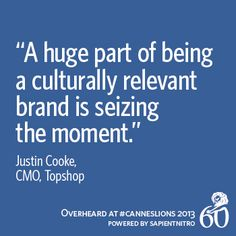 """""""A huge part of being a culturally relevant brand is seizing the moment."""" - Justin Cooke   Overheard at #CannesLions"""