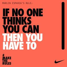 If no one thinks you can then you have to break the rules  Make the rules