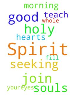 His Spirit -  Join me this morning in seeking God with whole our hearts and souls in prayer in Jesus name Fill us with your Holy Spirit Lord, teach and help us to do good as it is in Youreyes we pray. Amen  Posted at: https://prayerrequest.com/t/IWV #pray #prayer #request #prayerrequest