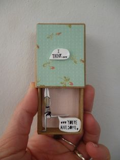 "Match box ""I think... you are awesome"""