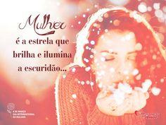 """""""Mulher é a estrela que brilha e ilumina a escuridão..."""" #FelizDiaDasMulheres"""