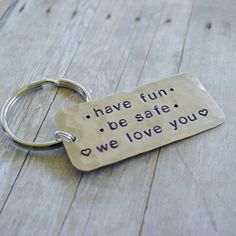 Have Fun, Be Safe, We Love You Keychain, Custom Hand Stamped Nickel, Daughter, Teen Graduation Gift, Safe Driver, Inspirational Words - http://www.funhunter.com/have-fun-be-safe-we-love-you-keychain-custom-hand-stamped-nickel-daughter-teen-graduation-gift-safe-driver-inspirational-words.html