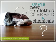Are your new clothes covered in chemicals? - Body Unburdened
