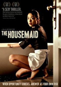 The Housemaid  A wealthy family's new maid, Eun-yi (Do-yeon Jeon), attracts the attention of Hoon (Jung-Jae Lee), the man of the house, and a fiery affair develops between them. But although Hoon signs Eun-yi's checks, he's not the one controlling the relationship. One secret leads to another, until Eun-yi threatens to destroy the entire family.