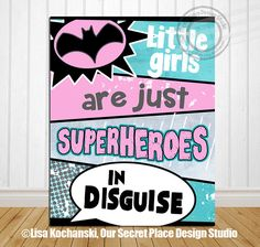 Little Girls Are Just Superheroes in Disguise by OurSecretPlace  Put the shazam in your birthday party with this Superhero girl poster printable.  Available at any size in three superhero characters.