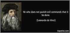 He who does not punish evil commands that it be done. (Leonardo da Vinci) #quotes #quote #quotations #LeonardodaVinci