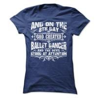 AND ON THE 8TH DAY GOD CREATED BALLET DANCER TEE SHIRTS