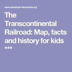 *The Transcontinental Railroad: Map, facts and history for kids ***
