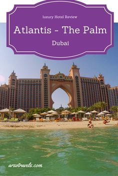 Find the full review of the incredible Atlantis - The Palm hotel in Dubai ( Emirates ) on my blog.